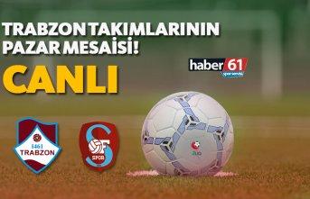 Trabzon takımlarının Pazar mesaisi! - CANLI