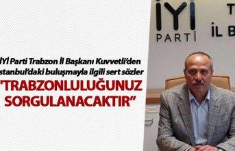 """Azmi Kuvvetli: """"Trabzonluluğunuzun sorgulanacağının bilinmesini isterim"""""""