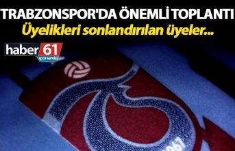 Trabzonspor'da önemli toplantı - Üyelikleri sonlandırılan üyeler...