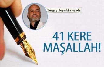 41 Kere Maşallah!