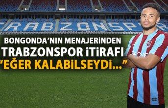 Bongonda'nın menajerinden Trabzonspor itirafı:...