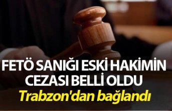 FETÖ sanığı eski hakime hapis cezası - Trabzon'dan...