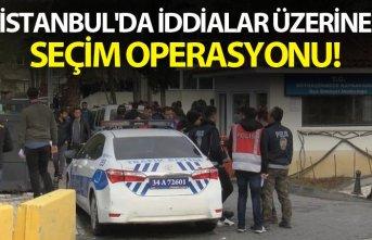 İstanbul'da iddialar üzerine seçim operasyonu!