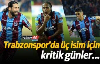 Trabzonspor'da üç isim için kritik günler...