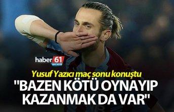"""Yusuf Yazıcı: """"Bazen kötü oynayıp kazanmak..."""