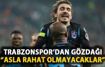 Trabzonspor'dan açıklama: Asla rahat olmayacaklar