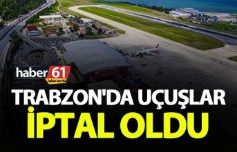 Trabzon'da uçuşlar iptal oldu