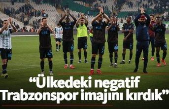 """""""Ülkedeki negatif Trabzonspor imajını kırdık"""""""
