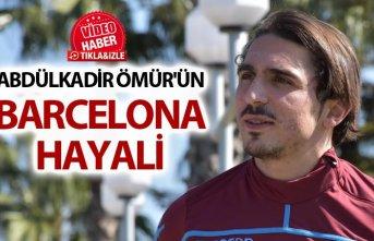 Abdülkadir Ömür'ün Barcelona hayali