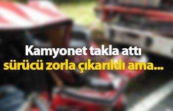 Kamyonet takla attı sürücü hayatını kaybetti