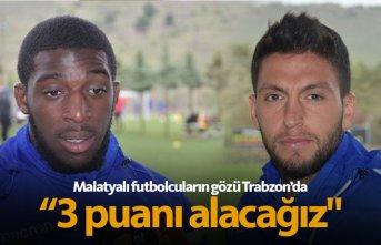 Malatyasporlu futbolcuların gözü Trabzonspor'da