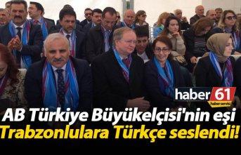 AB Türkiye Büyükelçisi'nin eşi Trabzonlulara Türkçe seslendi!