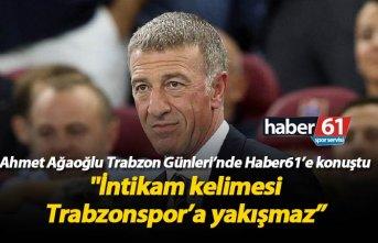 "Ağaoğlu: ""İntikam kelimesi Trabzonspor'a..."