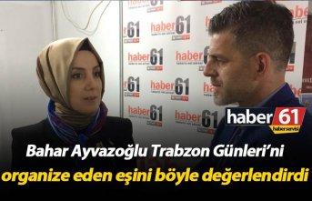 Bahar Ayvazoğlu Trabzon Günleri'ni organize eden eşini böyle değerlendirdi