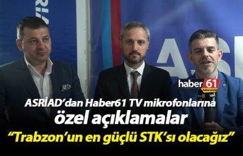 ASRİAD'dan Haber61 TV'ye özel açıklamalar