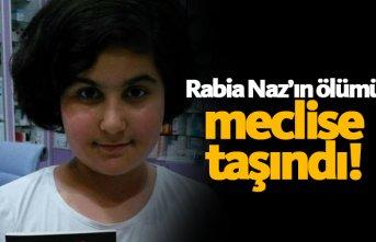 Rabia Naz'ın ölümü meclise taşındı