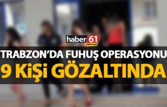 Trabzon'da fuhuş operasyonu! 9 kişi gözaltında
