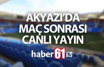 Akyazı'da maçın ardından canlı yayın