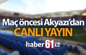 Akyazı'dan maç öncesi canlı yayın