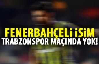 Fenerbahçeli isim Trabzonspor karşısında yok!
