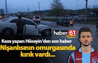 Kaza yapan Trabzonsporlu Hüseyin'den son haber