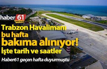 Trabzon Havalimanı bu hafta bakıma alınıyor!
