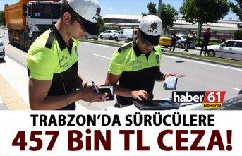 Trabzon'da sürücülere 457 bin TL ceza!