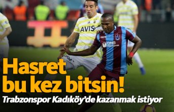 Trabzonspor Kadıköy'de hasreti bitirmek istiyor