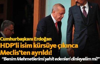 Erdoğan HDP'li isim kürsüye çıkınca Meclis'ten ayrıldı