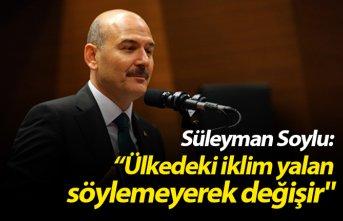 """Süleyman Soylu: """"Ülkedeki iklim yalan söylemeyerek..."""