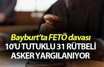Bayburt'ta 10'u tutuklu 31 rütbeli asker yargılanıyor