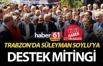 Trabzon'da Süleyman Soylu'ya destek mitingi