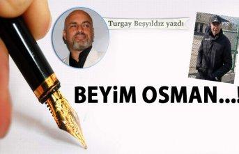 Beyim Osman...!