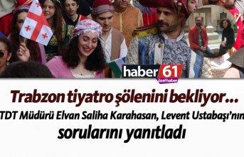 Trabzon tiyatro şölenini bekliyor...