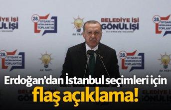 Erdoğan'dan İstanbul seçimleri için flaş...