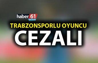 Trabzonsporlu oyuncu cezalı