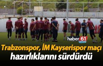 Trabzonspor, İM Kayserispor maçı hazırlıklarını...
