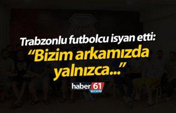 Trabzonlu futbolcu isyan etti!