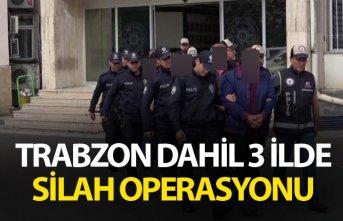 Trabzon dahil 3 ilde silah operasyonu