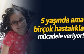 5 yaşında ama birçok hastalıkla mücadele veriyor!