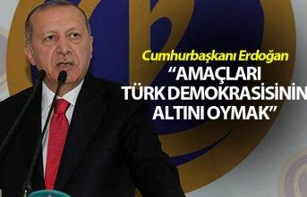 Cumhurbaşkanı Erdoğan: Amaçları Türk demokrasisinin...