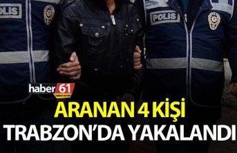 Aranan 4 kişi Trabzon'da yakalandı