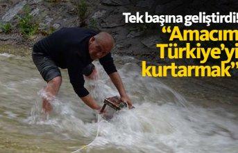 """Tek başına geliştirdi! """"Amacım Türkiye'yi..."""