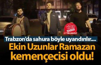 Ekin Uzunlar Ramazan kemençecisi oldu!