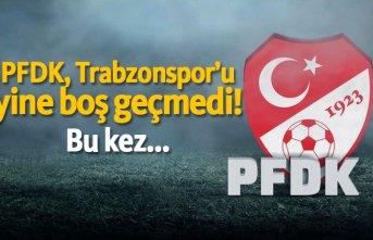 PFDK Trabzonspor'u yine boş geçmedi! Bu kez...