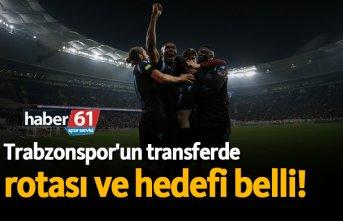 Trabzonspor'un transferde rotası ve hedefi belli!
