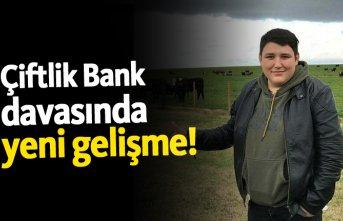 Çiftlik Bank davasında yeni gelişme!