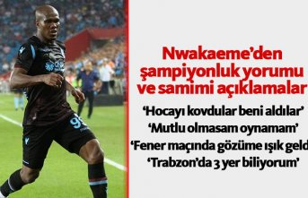 Nwakaeme'den şampiyonluk yorumu ve samimi açıklamalar