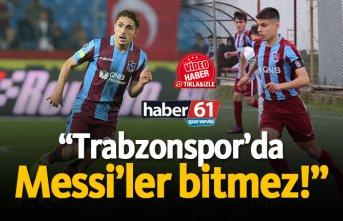 """Trabzonspor'da Messi'ler bitmez!"""