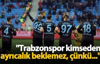 """""""Trabzonspor kimseden ayrıcalık beklemez"""""""